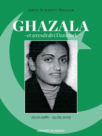 Arne Schmidt Møller: Ghazala - et æresdrab i Danmark : 19.10.1986-23.09.2005
