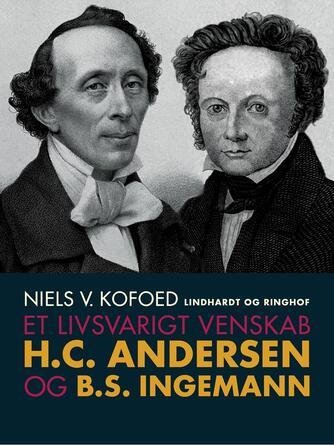 Niels Kofoed (f. 1930): Et livsvarigt venskab : H.C. Andersen og B.S. Ingemann