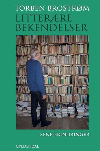 Torben Brostrøm: Litterære bekendelser : sene erindringer