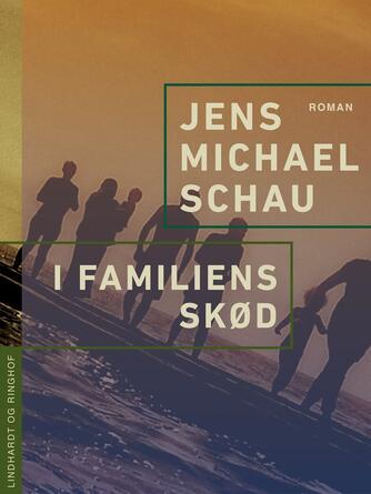 Jens Michael Schau: I familiens skød : roman