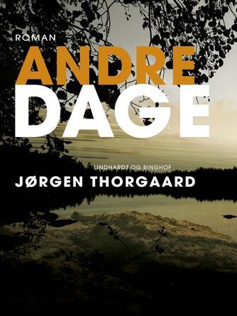 Jørgen Thorgaard: Andre dage : roman