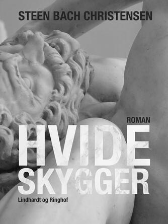Steen Bach Christensen (f. 1956): Hvide Skygger : roman
