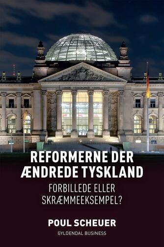 Poul Scheuer: Reformerne der ændrede Tyskland : forbillede eller skræmmeeksempel?