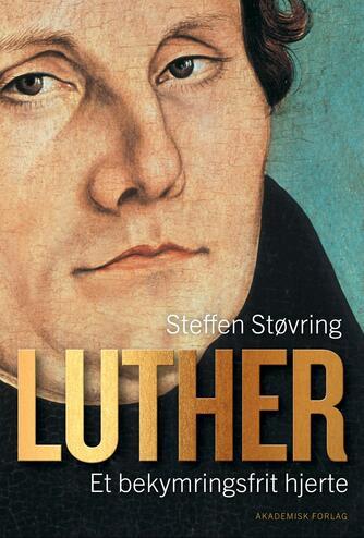 Steffen Støvring: Luther : et bekymringsfrit hjerte