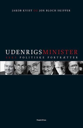 Jakob Kvist, Jon Bloch Skipper: Udenrigsminister : seks politiske portrætter