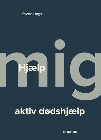 Svend Lings: Hjælp mig - aktiv dødshjælp