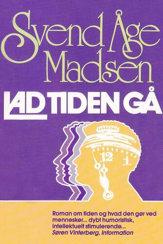 Svend Åge Madsen (f. 1939): Lad tiden gå