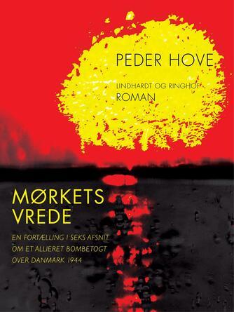 Peder Hove: Mørkets vrede : en fortælling i seks afsnit om et allieret bombetogt over Danmark 1944 : roman