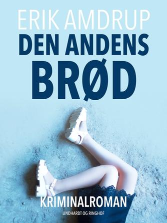 Erik Amdrup: Den andens brød : kriminalroman