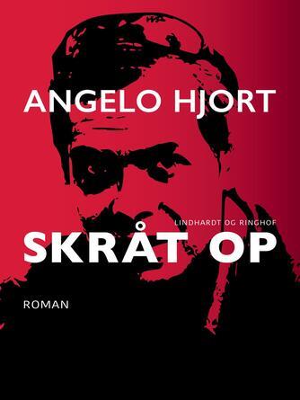 Angelo Hjort: Skråt op : roman