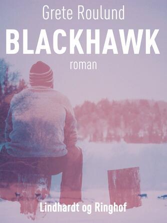 Grete Roulund: Blackhawk : roman
