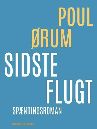 Poul Ørum (f. 1919): Sidste flugt : spændingsroman