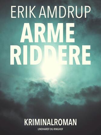 Erik Amdrup: Arme riddere : kriminalroman