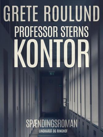 Grete Roulund: Professor Sterns kontor : spændingsroman