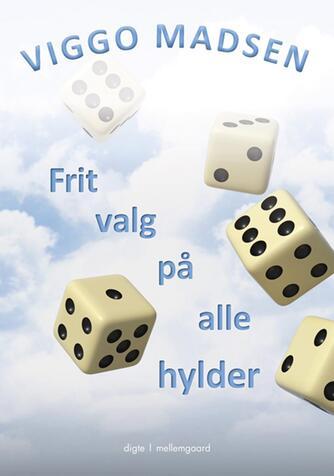 Viggo Madsen (f. 1943): Frit valg på alle hylder : digte