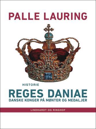 Palle Lauring: Reges Daniae : danske konger på mønter og medaljer : historie