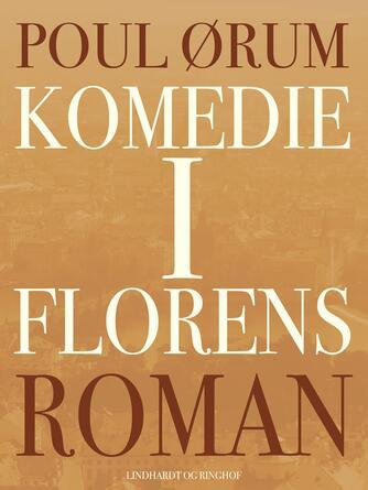 Poul Ørum (f. 1919): Komedie i Florens : roman
