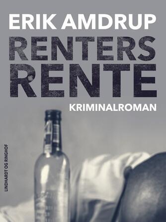 Erik Amdrup: Renters rente : kriminalroman