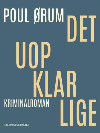 Poul Ørum (f. 1919): Det uopklarlige : kriminalroman