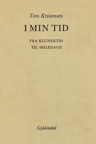 Tom Kristensen (f. 1893): I min tid : fra klunketid til øgledage