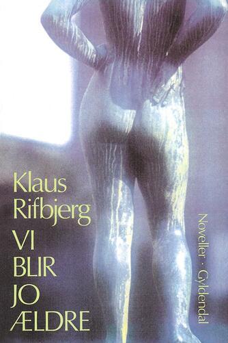 Klaus Rifbjerg: Vi blir jo ældre : noveller