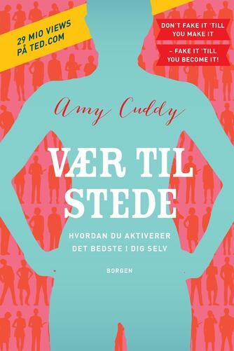 Amy Cuddy: Vær til stede : hvordan du aktiverer det bedste i dig selv