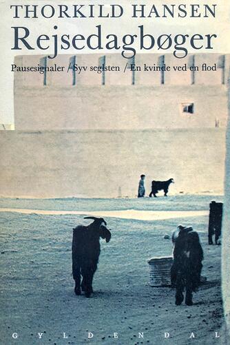 Thorkild Hansen (f. 1927): Rejsedagbøger : Pausesignaler, Syv seglsten, En kvinde ved en flod