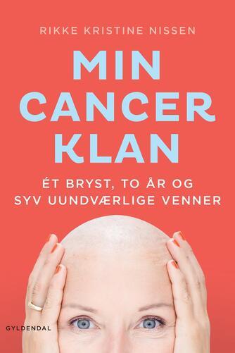 Rikke Kristine Nissen (f. 1966): Min cancer-klan : et bryst, to år og syv uundværlige venner
