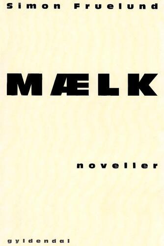 Simon Fruelund: Mælk : noveller