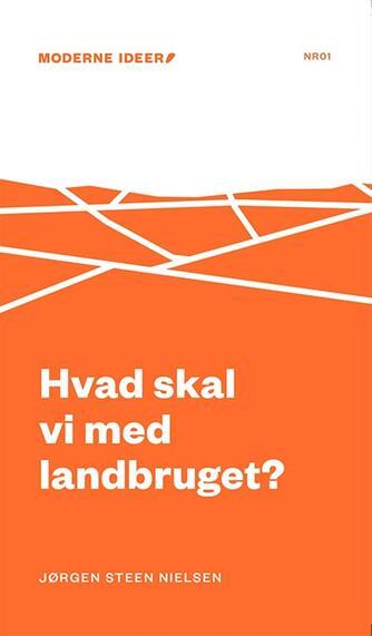 Jørgen Steen Nielsen (f. 1952-06-04): Hvad skal vi med landbruget?