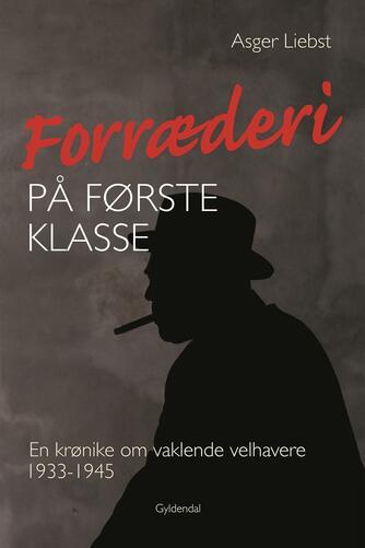 Asger Liebst: Forræderi på første klasse : en krønike om vaklende velhavere 1933-1945