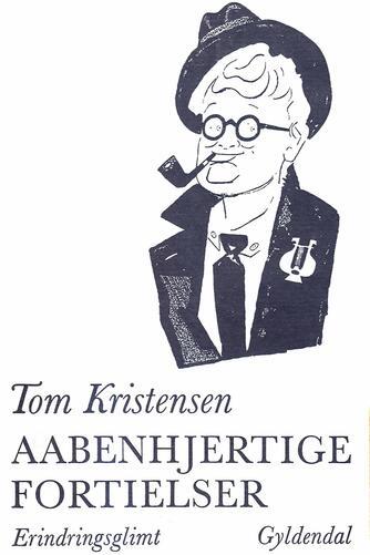 Tom Kristensen (f. 1893): Aabenhjertige fortielser : erindringsglimt