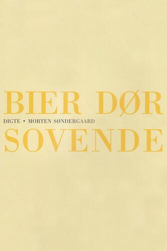 Morten Søndergaard (f. 1964): Bier dør sovende : digte