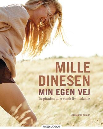 Mille Dinesen, Stine Buje: Min egen vej : inspiration til et sundt liv i balance