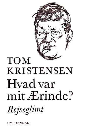 Tom Kristensen (f. 1893): Hvad var mit ærinde? : rejseglimt