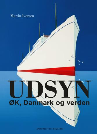 Martin Jes Iversen: Udsyn : ØK, Danmark og verden