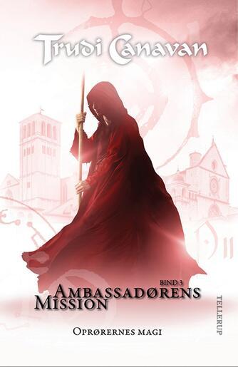 Trudi Canavan: Ambassadørens mission - oprørernes magi