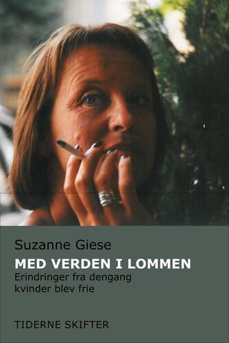 Suzanne Giese: Med verden i lommen : erindringer fra dengang kvinder blev frie