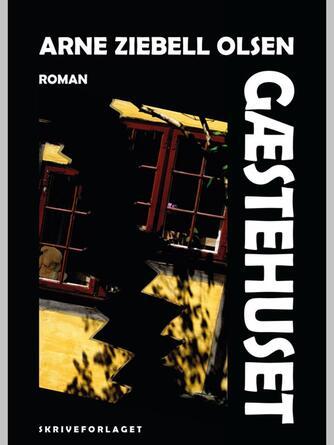 Arne Ziebell Olsen: Gæstehuset : roman
