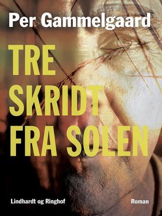 Per Gammelgaard: Tre skridt fra solen : roman