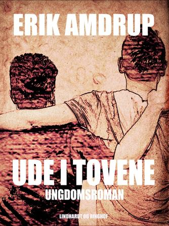 Erik Amdrup: Ude i tovene : ungdomsroman
