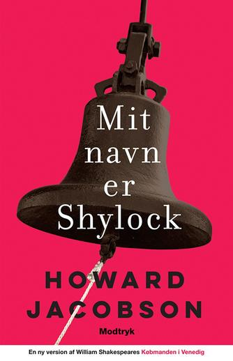 Howard Jacobson: Mit navn er Shylock : en ny version af William Shakespeares Købmanden i Venedig