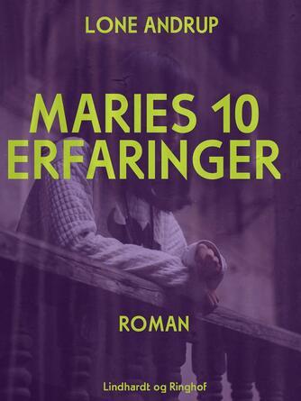 Lone Andrup: Maries 10 erfaringer : roman