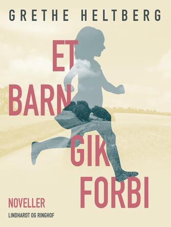 Grethe Heltberg: Et barn gik forbi : noveller
