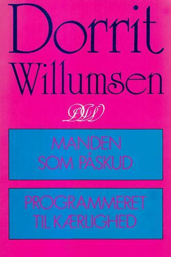 Dorrit Willumsen: Manden som påskud : Programmeret til kærlighed