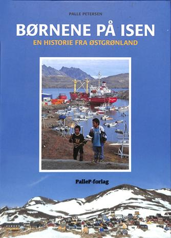 Palle Petersen (f. 1943): Børnene på isen : en historie fra Østgrønland
