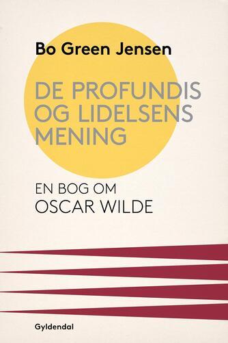 Bo Green Jensen: De profundis og lidelsens mening : en bog om Oscar Wilde