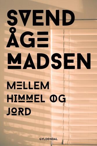 Svend Åge Madsen (f. 1939): Mellem himmel og jord