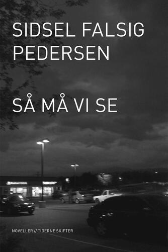 Sidsel Falsig Pedersen: Så må vi se : noveller