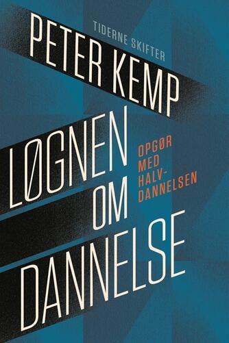 Peter Kemp (f. 1937): Løgnen om dannelse : opgør med halvdannelsen